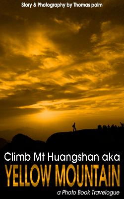 Climb Mt Huangshan aka Yellow Mountain (a Photo Book Travelogue)
